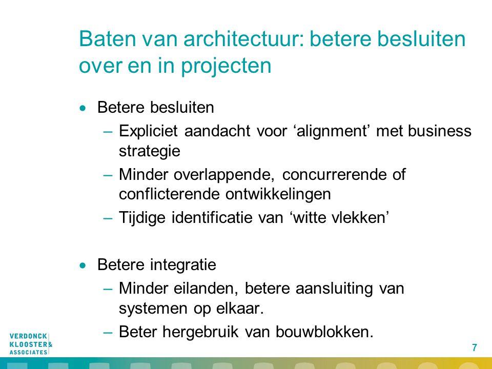7 Baten van architectuur: betere besluiten over en in projecten  Betere besluiten –Expliciet aandacht voor 'alignment' met business strategie –Minder