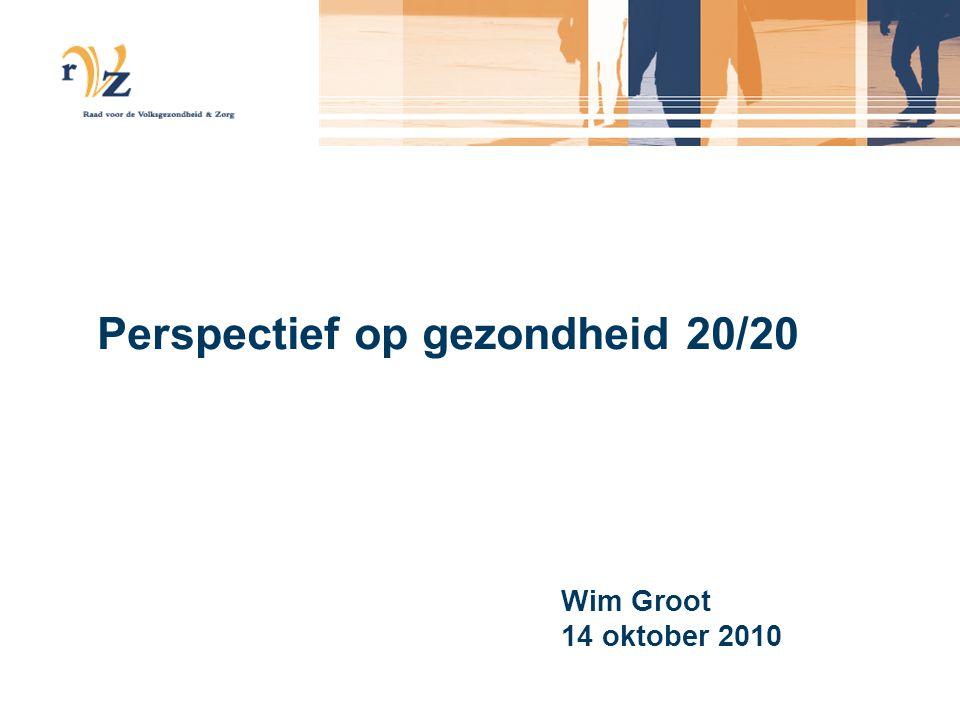 Perspectief op gezondheid 20/20 Wim Groot 14 oktober 2010