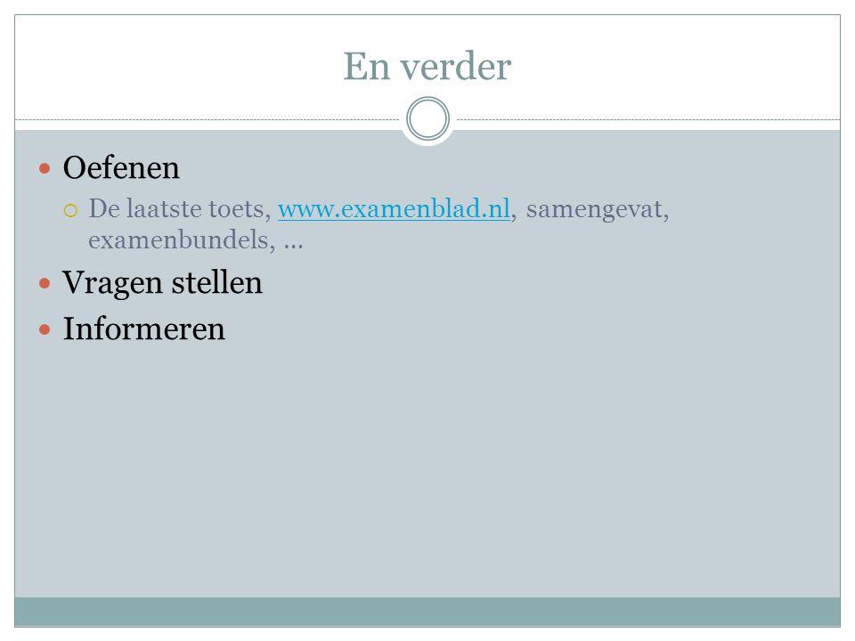 En verder  Oefenen  De laatste toets, www.examenblad.nl, samengevat, examenbundels, …www.examenblad.nl  Vragen stellen  Informeren