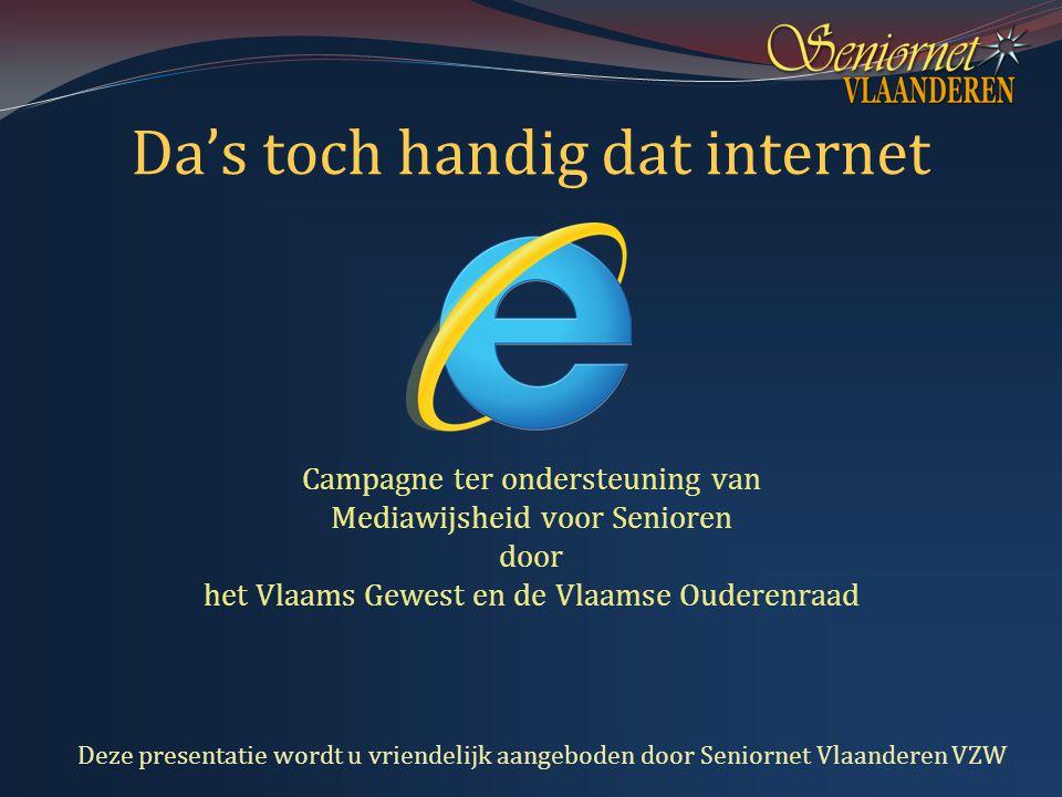 Da's toch handig dat internet Campagne ter ondersteuning van Mediawijsheid voor Senioren door het Vlaams Gewest en de Vlaamse Ouderenraad Deze presentatie wordt u vriendelijk aangeboden door Seniornet Vlaanderen VZW