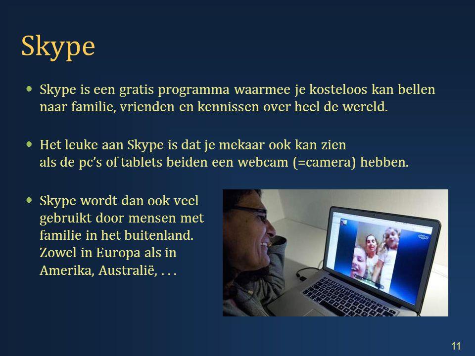 Skype  Skype is een gratis programma waarmee je kosteloos kan bellen naar familie, vrienden en kennissen over heel de wereld.