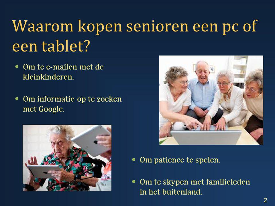 Waarom kopen senioren een pc of een tablet.  Om te e-mailen met de kleinkinderen.