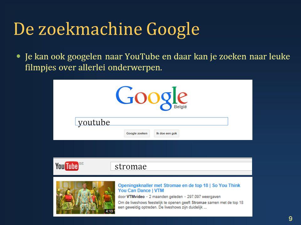  Je kan ook googelen naar YouTube en daar kan je zoeken naar leuke filmpjes over allerlei onderwerpen.
