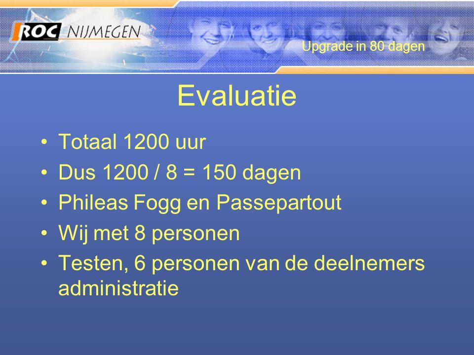 Evaluatie •Totaal 1200 uur •Dus 1200 / 8 = 150 dagen •Phileas Fogg en Passepartout •Wij met 8 personen •Testen, 6 personen van de deelnemers administratie Upgrade in 80 dagen