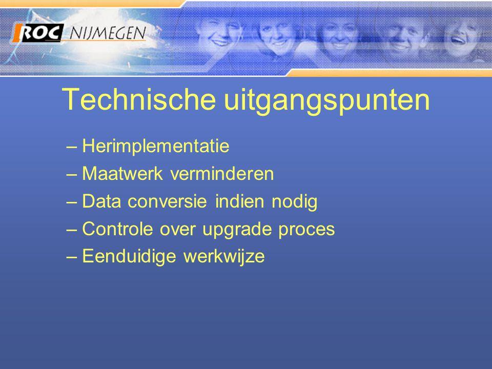 Technische uitgangspunten –Herimplementatie –Maatwerk verminderen –Data conversie indien nodig –Controle over upgrade proces –Eenduidige werkwijze
