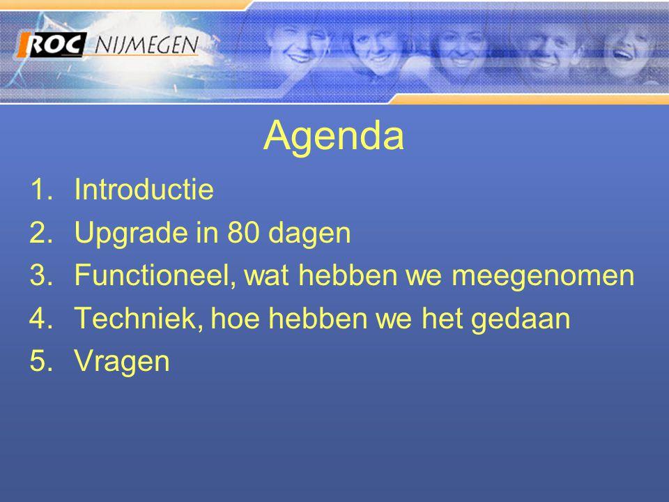 Agenda 1.Introductie 2.Upgrade in 80 dagen 3.Functioneel, wat hebben we meegenomen 4.Techniek, hoe hebben we het gedaan 5.Vragen