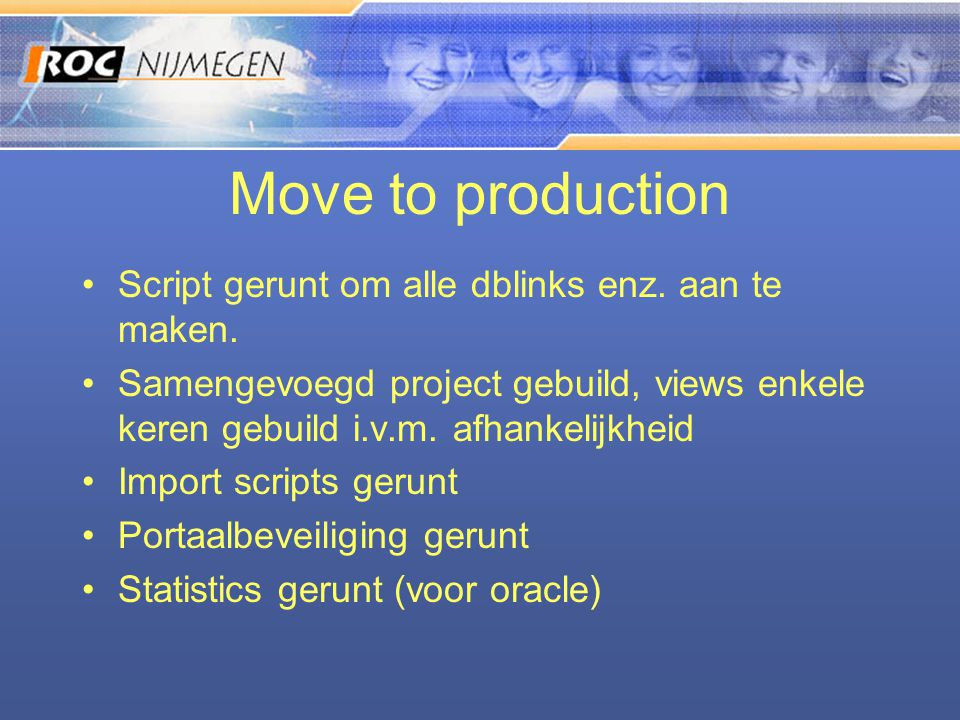 Move to production •Script gerunt om alle dblinks enz.
