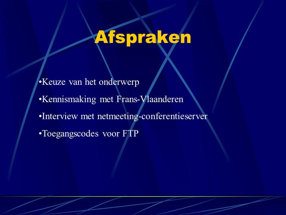 Afspraken •Keuze van het onderwerp •Kennismaking met Frans-Vlaanderen •Interview met netmeeting-conferentieserver •Toegangscodes voor FTP