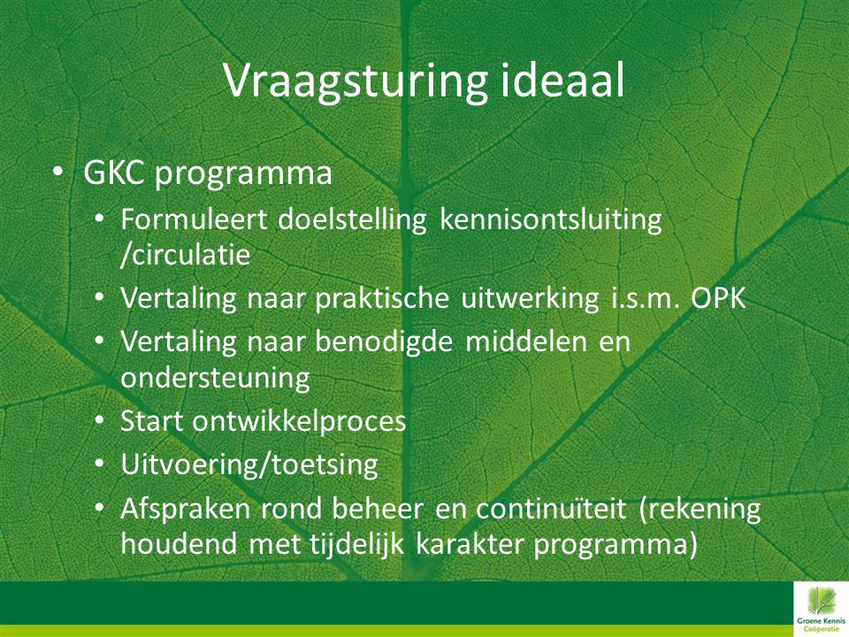 Vraagsturing ideaal • GKC programma • Formuleert doelstelling kennisontsluiting /circulatie • Vertaling naar praktische uitwerking i.s.m. OPK • Vertal