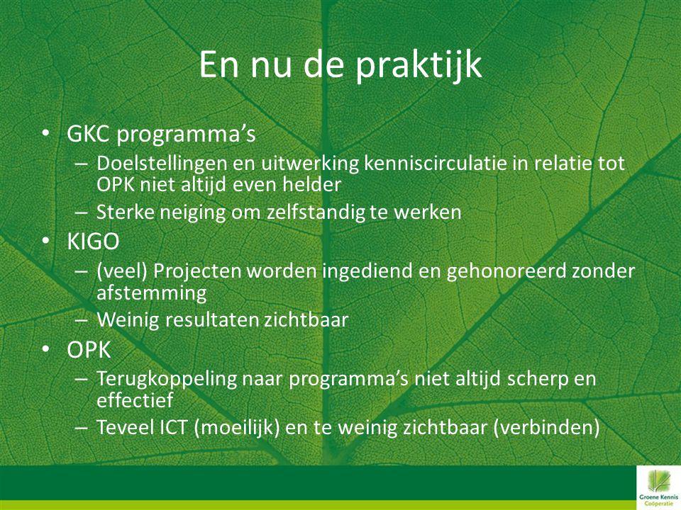 En nu de praktijk • GKC programma's – Doelstellingen en uitwerking kenniscirculatie in relatie tot OPK niet altijd even helder – Sterke neiging om zel
