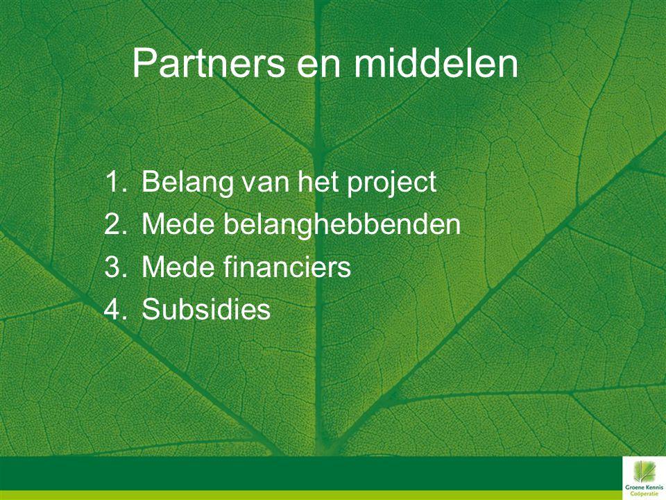 Partners en middelen 1.Belang van het project 2.Mede belanghebbenden 3.Mede financiers 4.Subsidies