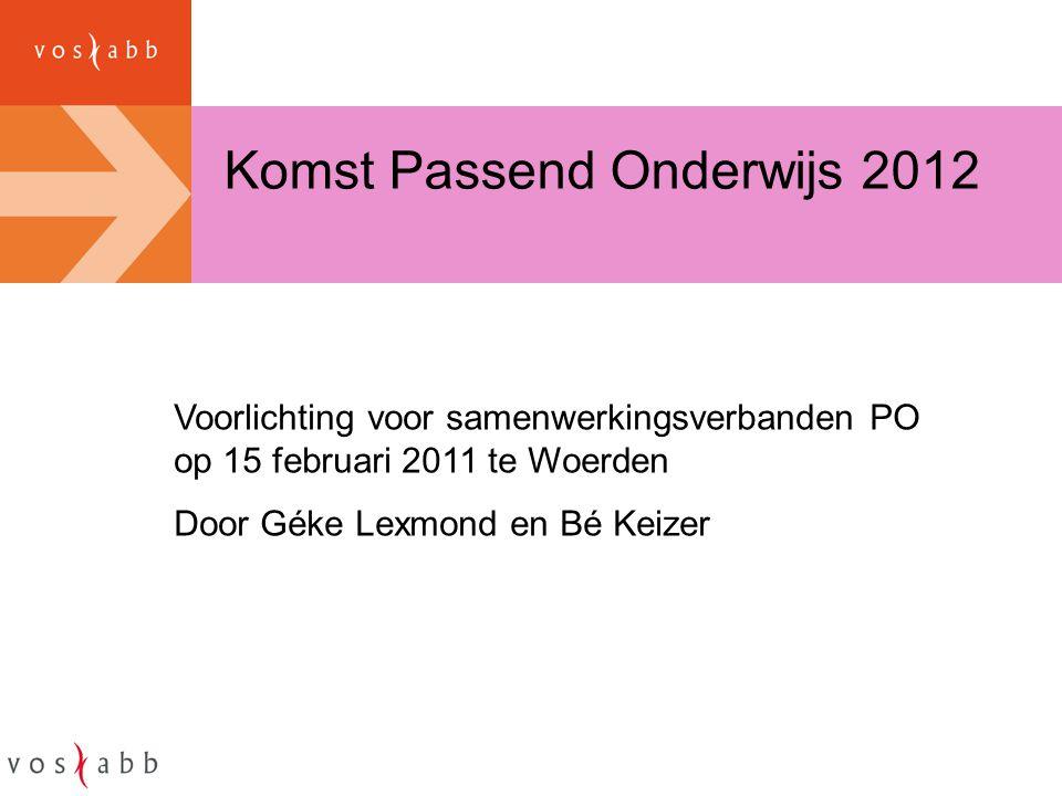 Komst Passend Onderwijs 2012 Voorlichting voor samenwerkingsverbanden PO op 15 februari 2011 te Woerden Door Géke Lexmond en Bé Keizer