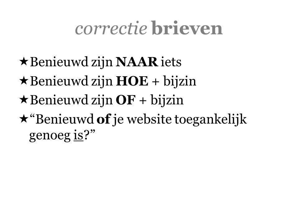 correctie brieven  Benieuwd zijn NAAR iets  Benieuwd zijn HOE + bijzin  Benieuwd zijn OF + bijzin  Benieuwd of je website toegankelijk genoeg is?