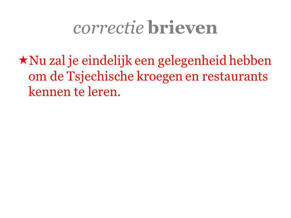 correctie brieven  Nu zal je eindelijk een gelegenheid hebben om de Tsjechische kroegen en restaurants kennen te leren.