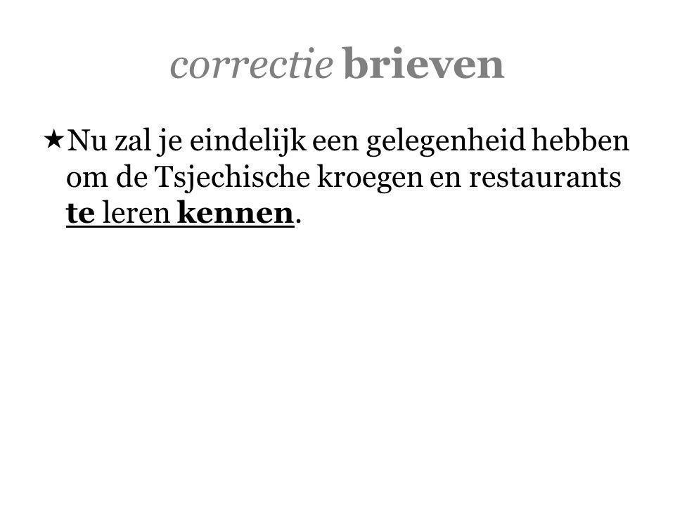 correctie brieven  Nu zal je eindelijk een gelegenheid hebben om de Tsjechische kroegen en restaurants te leren kennen.