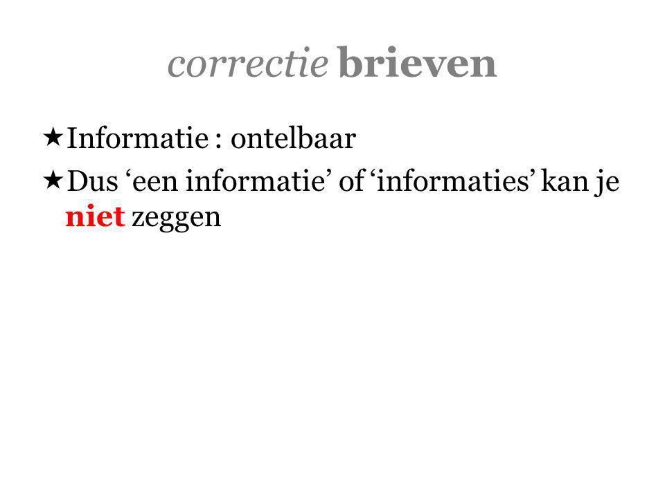 correctie brieven  Informatie : ontelbaar  Dus 'een informatie' of 'informaties' kan je niet zeggen