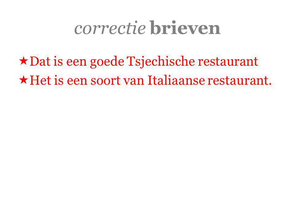 correctie brieven  Dat is een goede Tsjechische restaurant  Het is een soort van Italiaanse restaurant.
