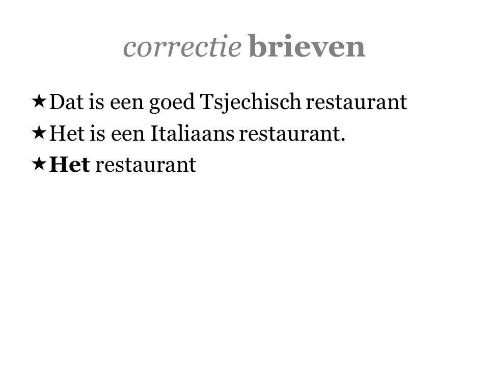 correctie brieven  Dat is een goed Tsjechisch restaurant  Het is een Italiaans restaurant.