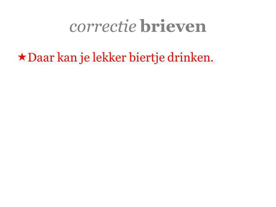 correctie brieven  Daar kan je lekker biertje drinken.