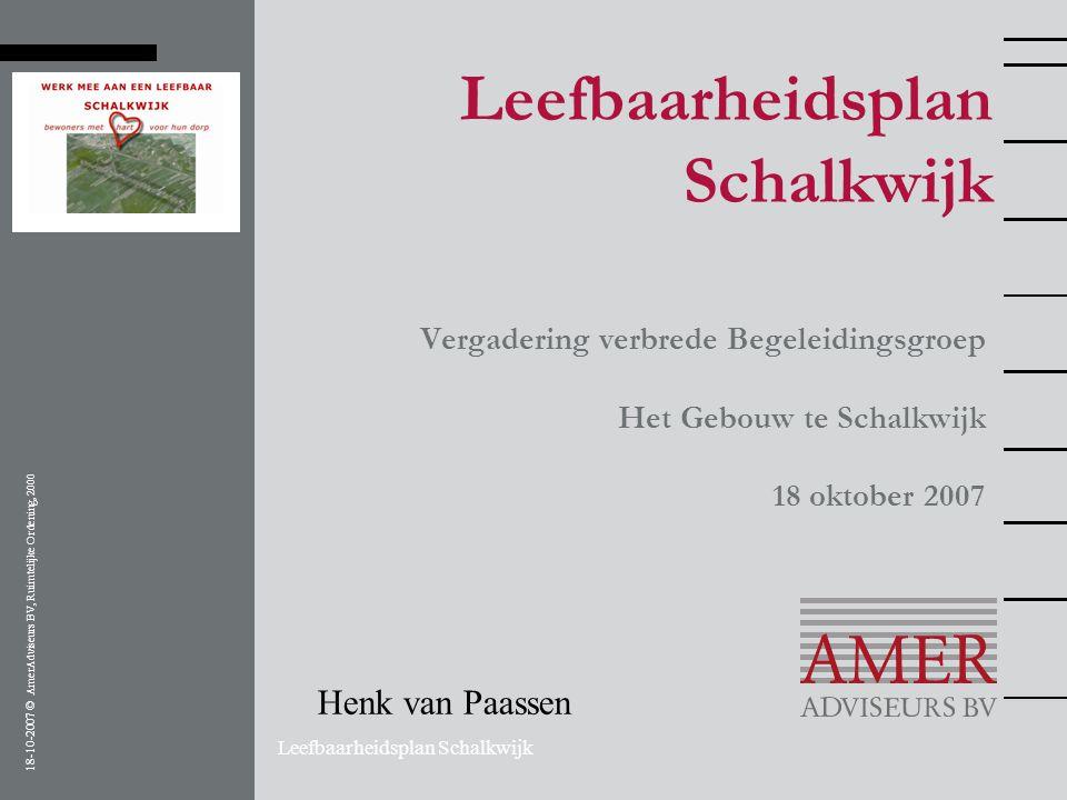 18-10-2007 © AmerAdviseurs BV, Ruimtelijke Ordening, 2000 Leefbaarheidsplan Schalkwijk Vergadering verbrede Begeleidingsgroep Het Gebouw te Schalkwijk