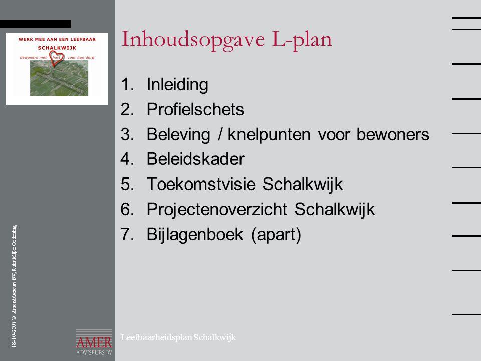 18-10-2007 © AmerAdviseurs BV, Ruimtelijke Ordening, Leefbaarheidsplan Schalkwijk Inhoudsopgave L-plan 1. Inleiding 2. Profielschets 3. Beleving / kne