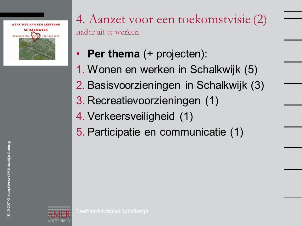 18-10-2007 © AmerAdviseurs BV, Ruimtelijke Ordening, Leefbaarheidsplan Schalkwijk 4. Aanzet voor een toekomstvisie (2) nader uit te werken •Per thema