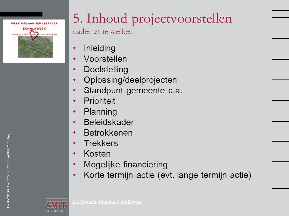 18-10-2007 © AmerAdviseurs BV, Ruimtelijke Ordening, Leefbaarheidsplan Schalkwijk 5. Inhoud projectvoorstellen nader uit te werken •Inleiding •Voorste