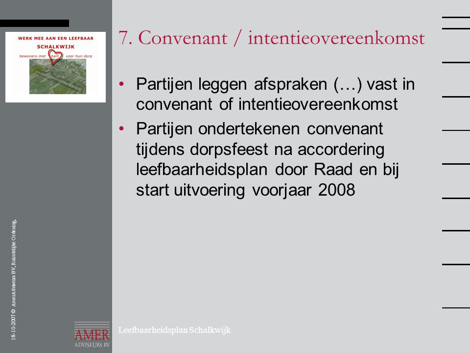 18-10-2007 © AmerAdviseurs BV, Ruimtelijke Ordening, Leefbaarheidsplan Schalkwijk 7. Convenant / intentieovereenkomst •Partijen leggen afspraken (…) v