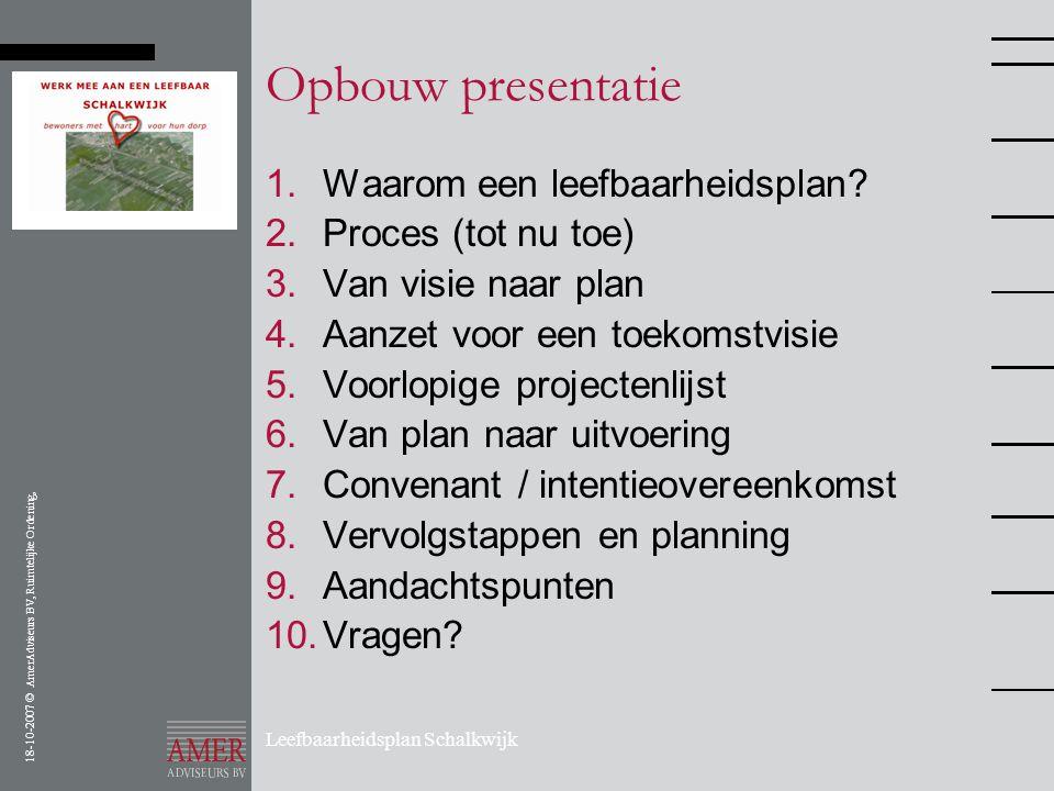 18-10-2007 © AmerAdviseurs BV, Ruimtelijke Ordening, Leefbaarheidsplan Schalkwijk Opbouw presentatie 1.Waarom een leefbaarheidsplan? 2.Proces (tot nu