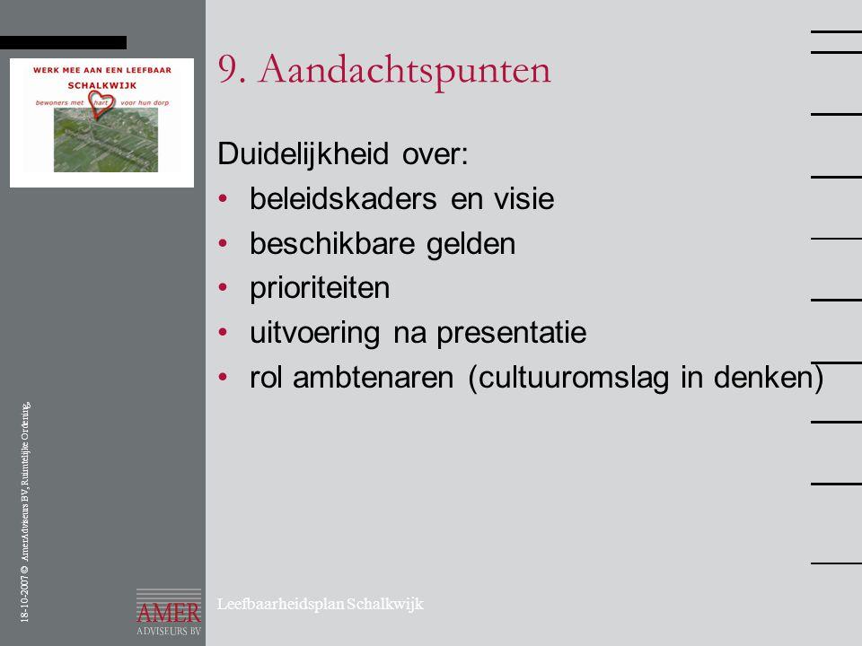 18-10-2007 © AmerAdviseurs BV, Ruimtelijke Ordening, Leefbaarheidsplan Schalkwijk 9. Aandachtspunten Duidelijkheid over: •beleidskaders en visie •besc