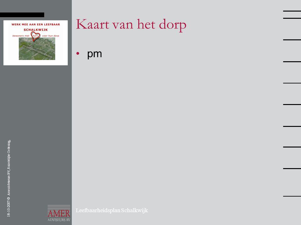 18-10-2007 © AmerAdviseurs BV, Ruimtelijke Ordening, Leefbaarheidsplan Schalkwijk Kaart van het dorp •pm
