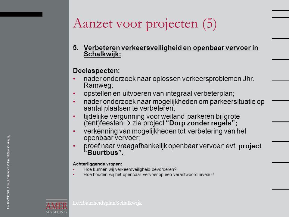 18-10-2007 © AmerAdviseurs BV, Ruimtelijke Ordening, Leefbaarheidsplan Schalkwijk Aanzet voor projecten (5) 5.Verbeteren verkeersveiligheid en openbaa