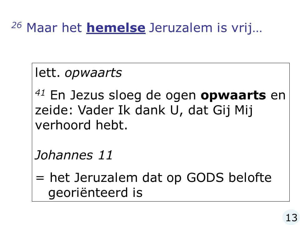 26 Maar het hemelse Jeruzalem is vrij… lett.