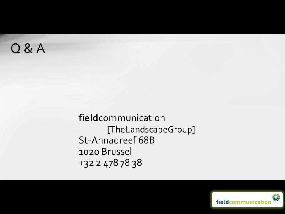fieldcommunication [TheLandscapeGroup] St-Annadreef 68B 1020 Brussel +32 2 478 78 38 Q & A