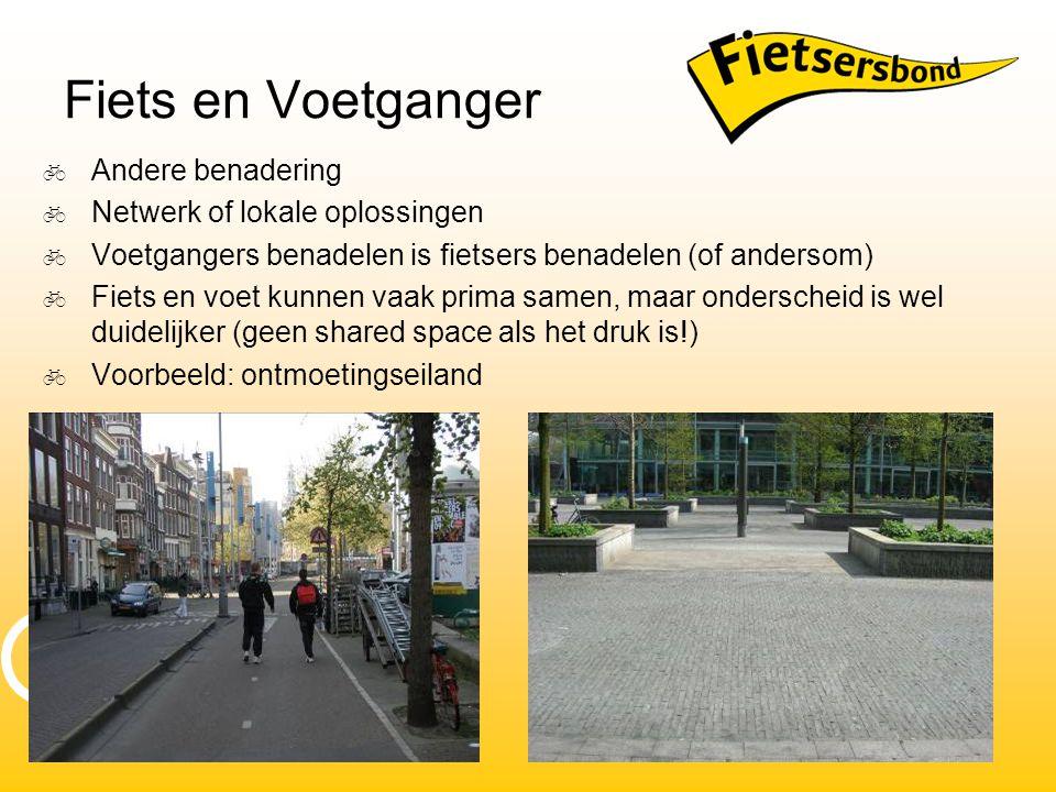 Fiets en Voetganger  Andere benadering  Netwerk of lokale oplossingen  Voetgangers benadelen is fietsers benadelen (of andersom)  Fiets en voet ku