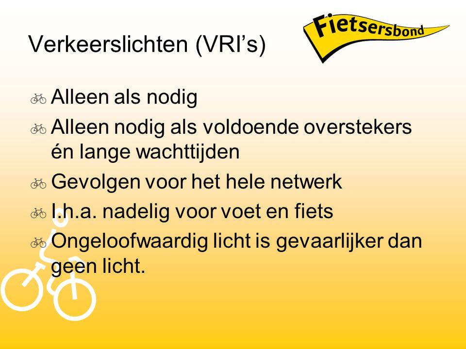 Verkeerslichten (VRI's)  Alleen als nodig  Alleen nodig als voldoende overstekers én lange wachttijden  Gevolgen voor het hele netwerk  I.h.a. nad