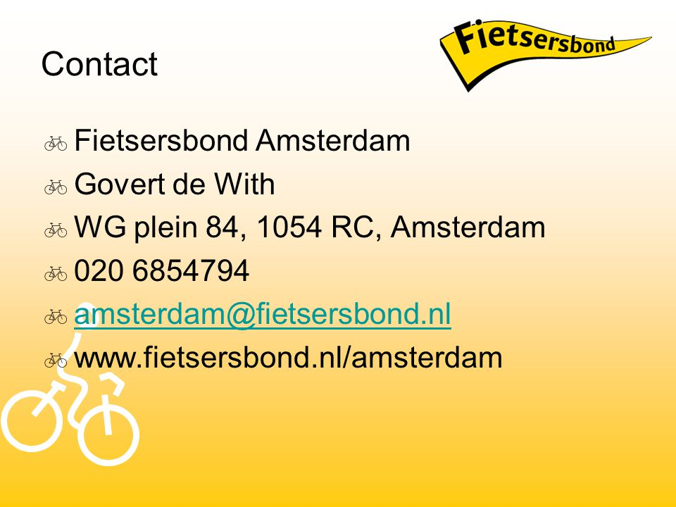 Contact  Fietsersbond Amsterdam  Govert de With  WG plein 84, 1054 RC, Amsterdam  020 6854794  amsterdam@fietsersbond.nl amsterdam@fietsersbond.n