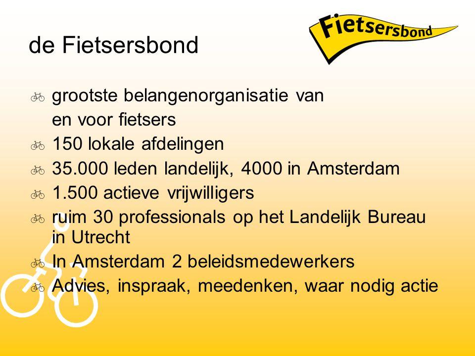 de Fietsersbond  grootste belangenorganisatie van en voor fietsers  150 lokale afdelingen  35.000 leden landelijk, 4000 in Amsterdam  1.500 actiev