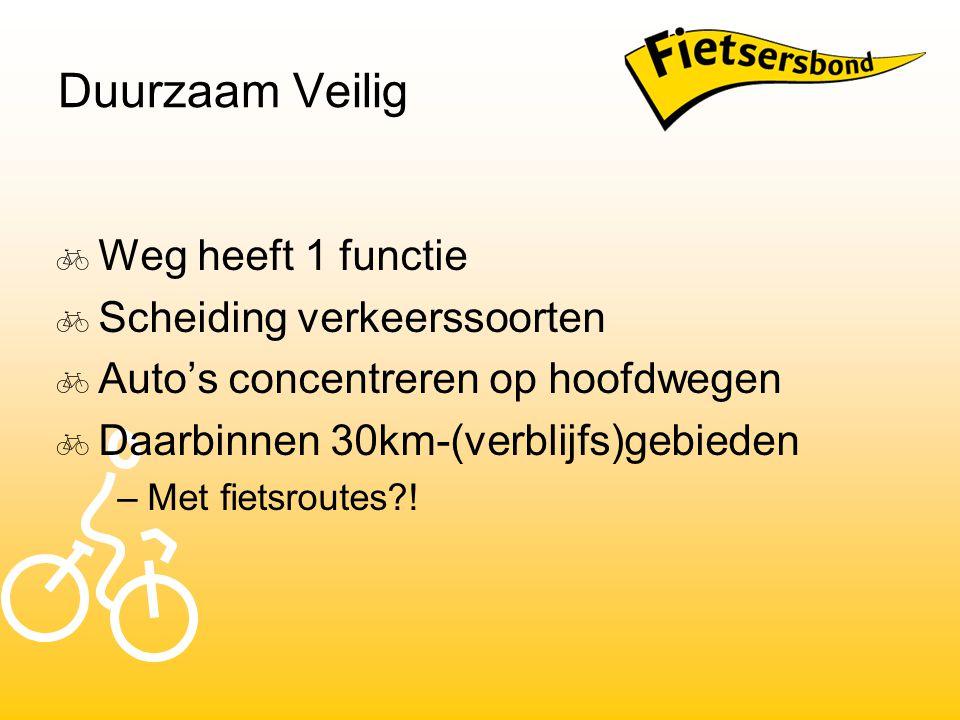 Duurzaam Veilig  Weg heeft 1 functie  Scheiding verkeerssoorten  Auto's concentreren op hoofdwegen  Daarbinnen 30km-(verblijfs)gebieden –Met fiets
