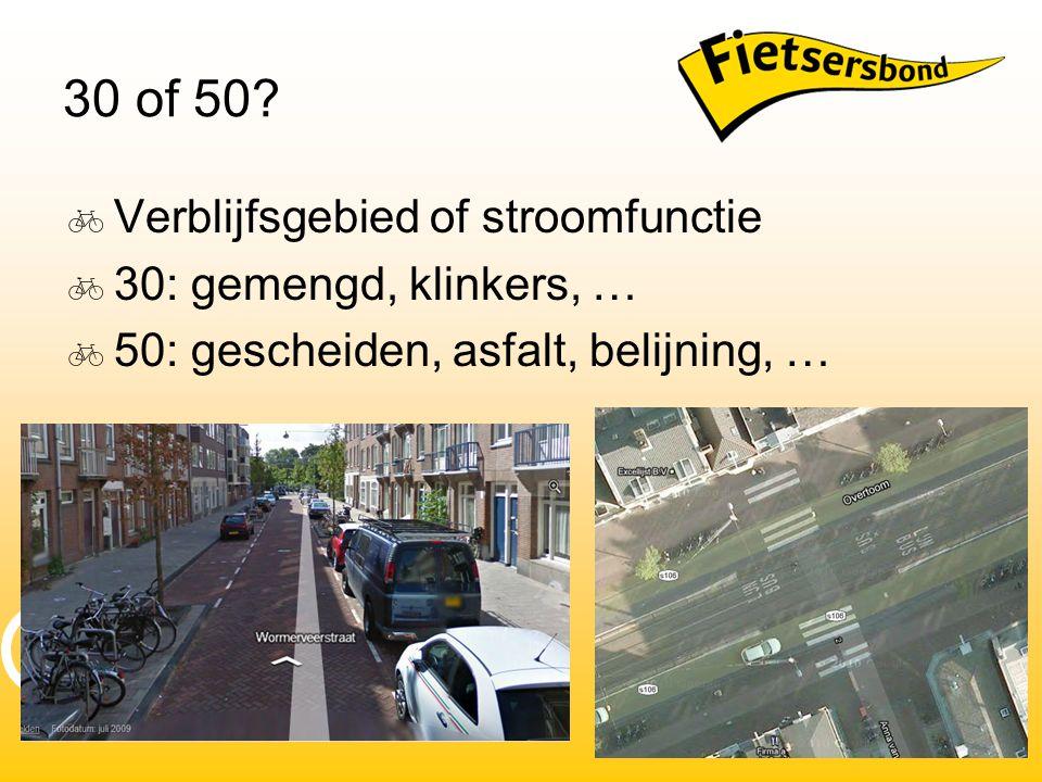 30 of 50?  Verblijfsgebied of stroomfunctie  30: gemengd, klinkers, …  50: gescheiden, asfalt, belijning, …