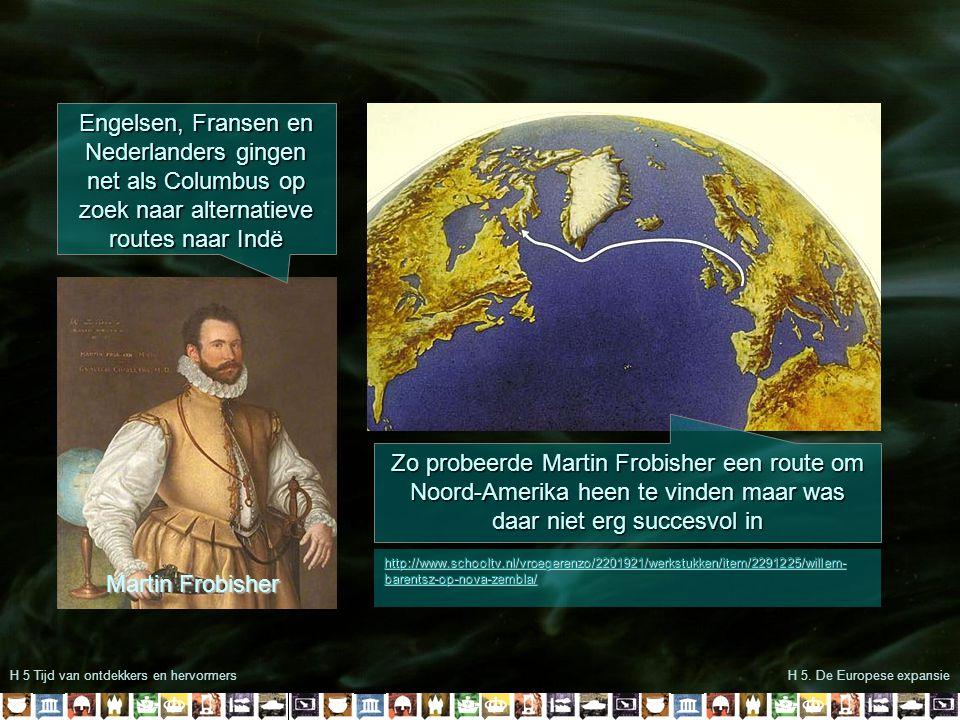 H 5 Tijd van ontdekkers en hervormers Engelsen, Fransen en Nederlanders gingen net als Columbus op zoek naar alternatieve routes naar Indë Zo probeerd