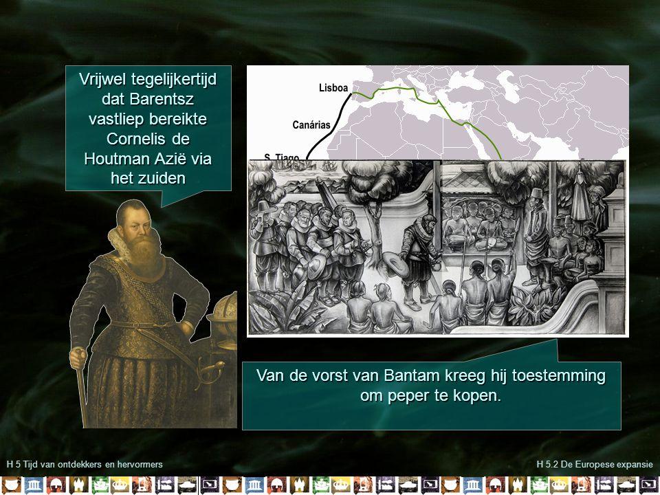 H 5 Tijd van ontdekkers en hervormersH 5.2 De Europese expansie Vrijwel tegelijkertijd dat Barentsz vastliep bereikte Cornelis de Houtman Azië via het