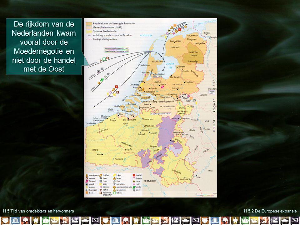 H 5 Tijd van ontdekkers en hervormersH 5.2 De Europese expansie De rijkdom van de Nederlanden kwam vooral door de Moedernegotie en niet door de handel