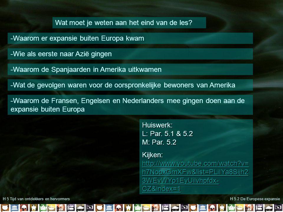 H 5 Tijd van ontdekkers en hervormersH 5.2 De Europese expansie Wat moet je weten aan het eind van de les? -Waarom er expansie buiten Europa kwam -Wie