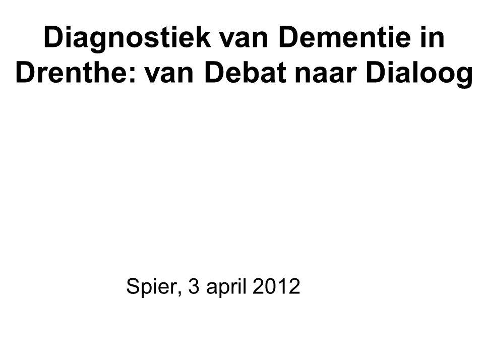 Diagnostiek van Dementie in Drenthe: van Debat naar Dialoog Spier, 3 april 2012