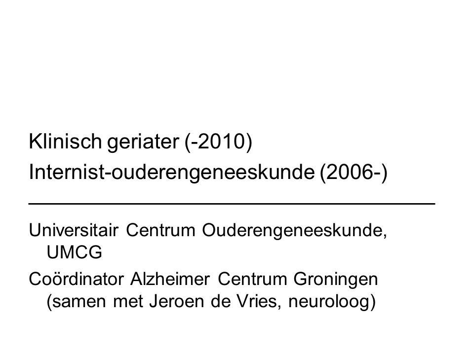 Klinisch geriater (-2010) Internist-ouderengeneeskunde (2006-) Universitair Centrum Ouderengeneeskunde, UMCG Coördinator Alzheimer Centrum Groningen (