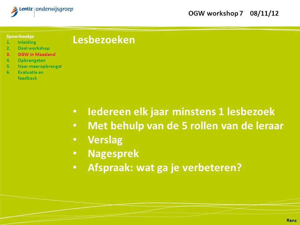Lesbezoeken Rens Spoorboekje 1.Inleiding 2.Doel workshop 3.OGW in Maasland 4.Opbrengsten 5.Naar meeropbrengst 6.Evaluatie en feedback • Iedereen elk j