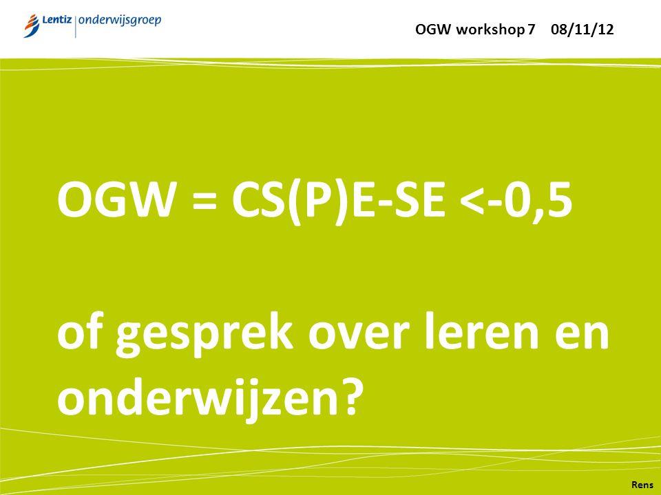 OGW = CS(P)E-SE <-0,5 of gesprek over leren en onderwijzen? Rens OGW workshop 7 08/11/12