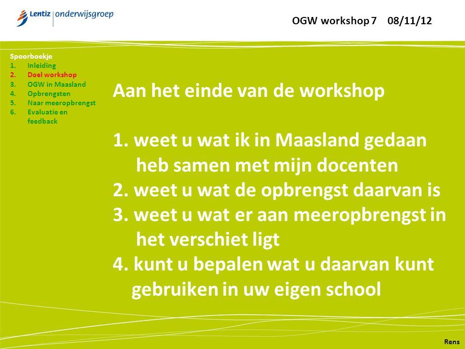 Aan het einde van de workshop 1. weet u wat ik in Maasland gedaan heb samen met mijn docenten 2. weet u wat de opbrengst daarvan is 3. weet u wat er a