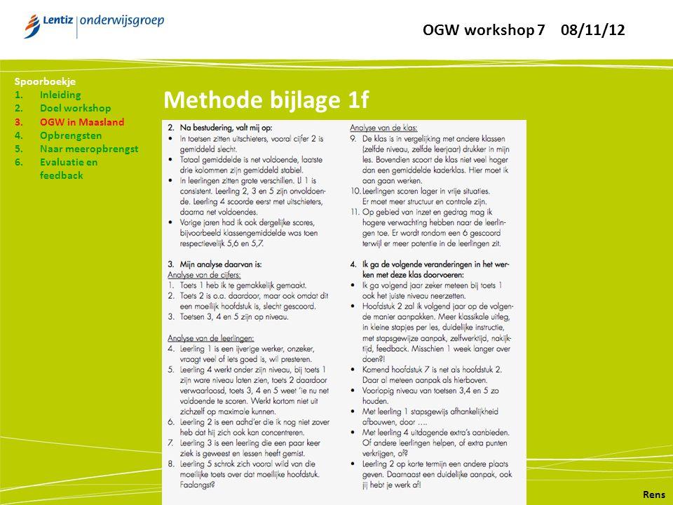 Methode bijlage 1f Rens Spoorboekje 1.Inleiding 2.Doel workshop 3.OGW in Maasland 4.Opbrengsten 5.Naar meeropbrengst 6.Evaluatie en feedback OGW works